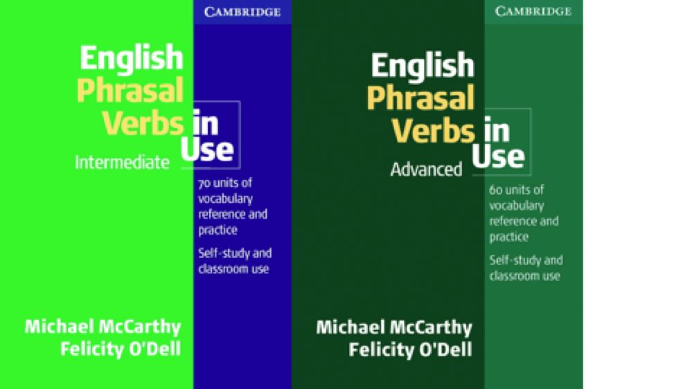 Cambridge English Phrasal Verbs in use Intermediate and Advanced ( Michael McCarthy and Felicity O'Dell)