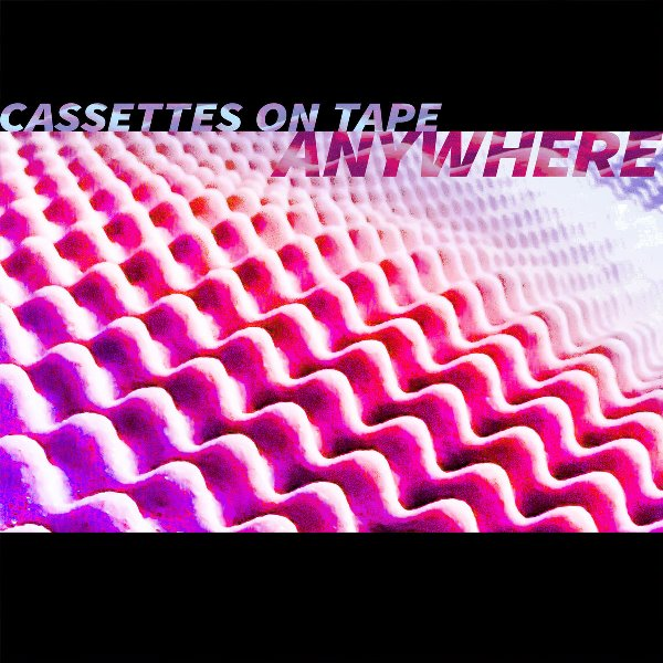 Cassettes On Tape - Anywhere