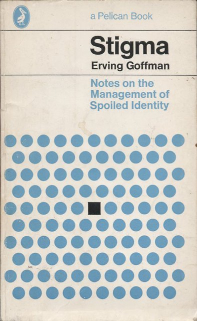 stigma essays in spoiled identity erving goffman Revisiting Erving Goffman's Stigma: Notes on the Management of Spoiled Identity by Cristina Perez