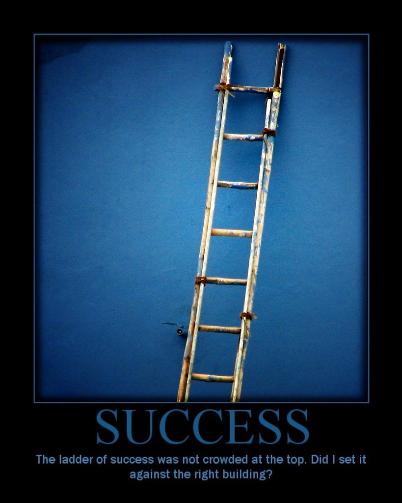 Success The Ladder Of Success Was Not Crowded At The Top