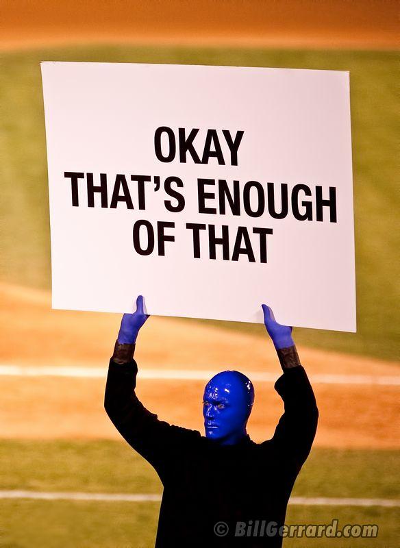 That S Rough Buddy Juliajm15 Some People Have Asked Me: Blue Man Group At Las Vegas