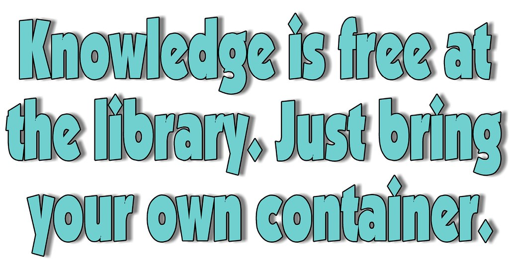 Library Quotes Brilliant Knowledge Is Free At The Libraryjust Bring Your Own Cont…  Flickr
