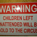Warning: Children left unattended will be sold to the circus