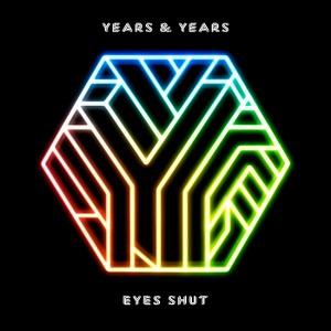 Years & Years – Eyes Shut