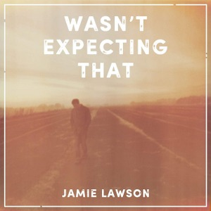 Jamie Lawson – Wasn't Expecting That