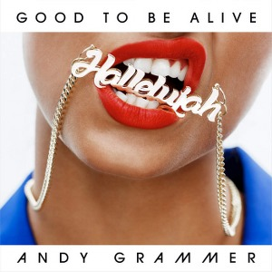 Andy Grammer – Good to Be Alive (Hallelujah)