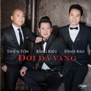 Bằng Kiều, Thiên Tôn & Đình Bảo – Đời Đá Vàng – TNCD540 – 2014 – iTunes AAC M4A – Album