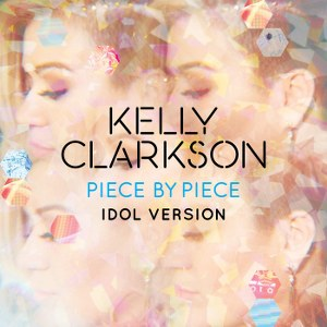 Kelly Clarkson – Piece By Piece (Idol Version)