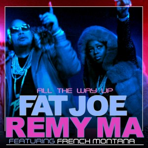 Fat Joe & Remy Ma – All the Way Up (feat. French Montana)