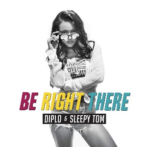 Diplo & Sleepy Tom – Be Right There