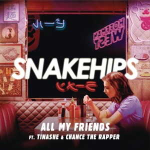 Snakehips – All My Friends (feat. Tinashe & Chance The Rapper)