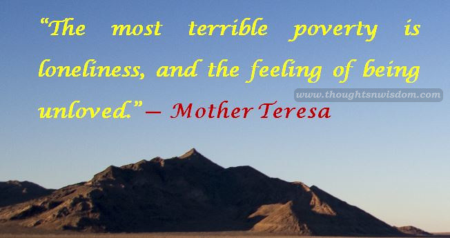 Quotes By Mother Teresa The Most Terrible Poverty Is Lone Flickr