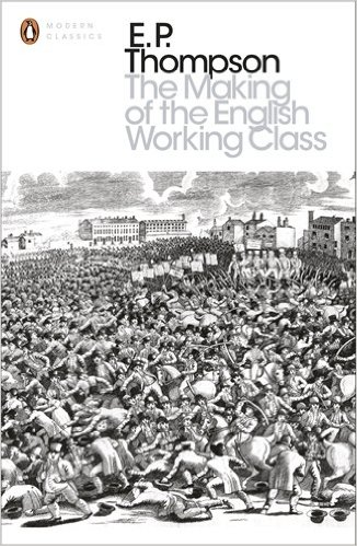 E. P. Thompson, 'The Making of the English Working Class'.