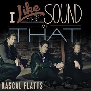 Rascal Flatts – I Like the Sound of That