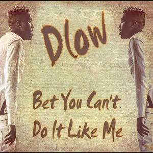 DLOW – Bet You Can't Do It Like Me