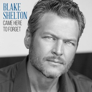 Blake Shelton – Came Here to Forget