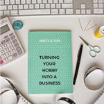 TURNING YOUR HOBBY INTO A BUSINESS