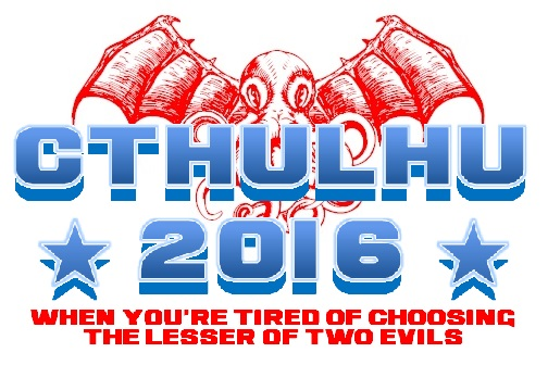 Cthulhu 2016 - When you're tired of choosing the lesser of two evils