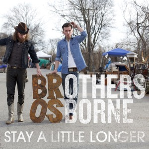 Brothers Osborne – Stay a Little Longer