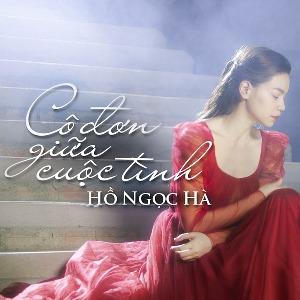 Hồ Ngọc Hà – Cô Đơn Giữa Cuộc Tình – iTunes AAC M4A – Single