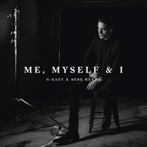 G-Eazy – Me, Myself & I (feat. Bebe Rexha)
