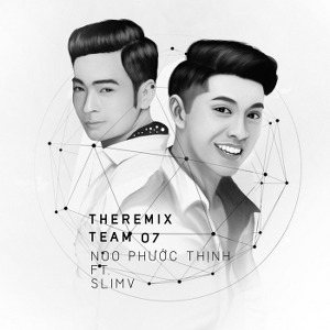 Noo Phước Thịnh & SlimV – The Remix Team 07 – 2016 – MP3 – Album