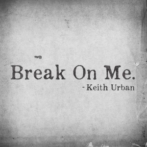 Keith Urban – Break On Me.