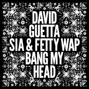 David Guetta – Bang my Head (feat. Sia & Fetty Wap)