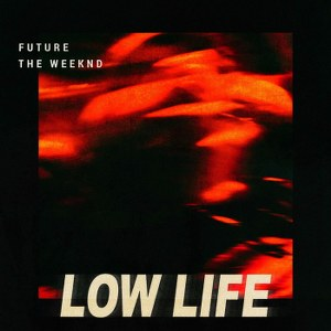 Future – Low Life (feat. The Weeknd)