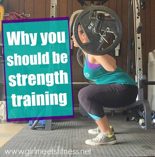 Why you should be strength training. - GirlMeetsFitness.net