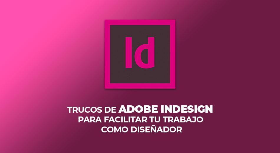 Trucos De Adobe Indesign Para Facilitar Tu Trabajo Como Diseñador