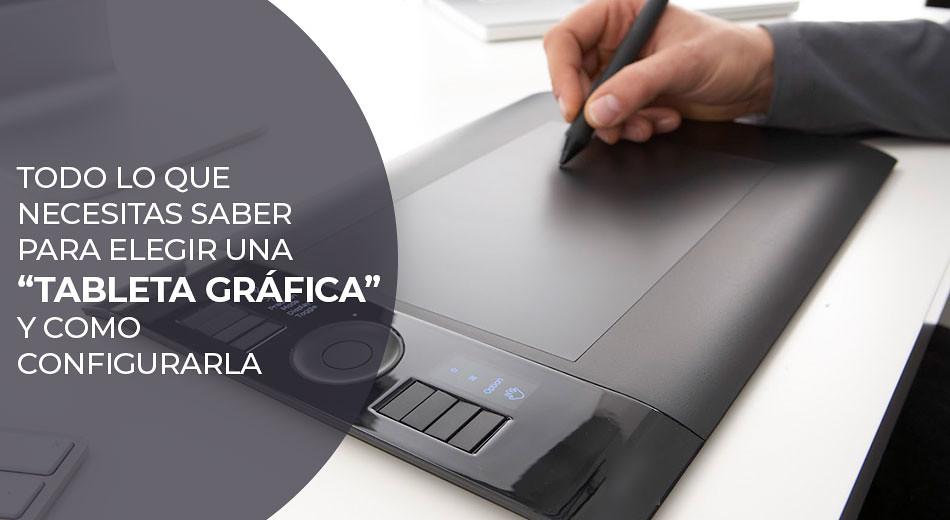 """Todo lo que necesitas saber para elegir una """"Tableta Gráfica"""" y como configurarla"""