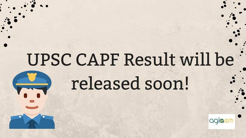 UPSC CAPF Result is arriving soon