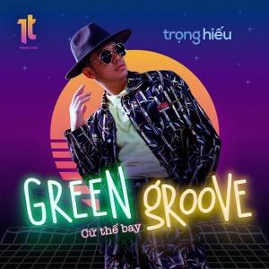 Trọng Hiếu – Green Groove (Cứ Thế Bay) – iTunes AAC M4A – Single