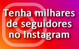 Tenha Milhares de Seguidores no Instagram. Clique e veja como!
