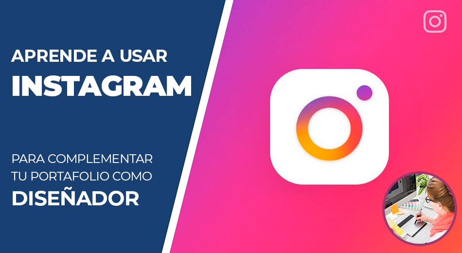 Aprende a usar Instagram para complementar tu portafolio como Diseñador