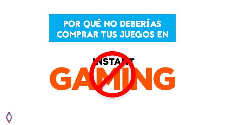 Instant Gaming: por qué no deberías comprar tus juegos en esta tienda