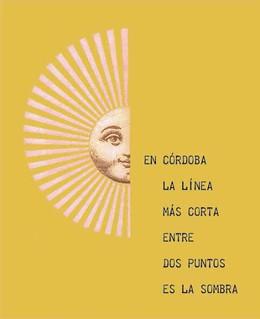 En Córdoba la distancia más corta entre dos puntos es la sombra. (Pedro García del Barrio). Papel impreso. 17 x 16,6 cm. 2018.