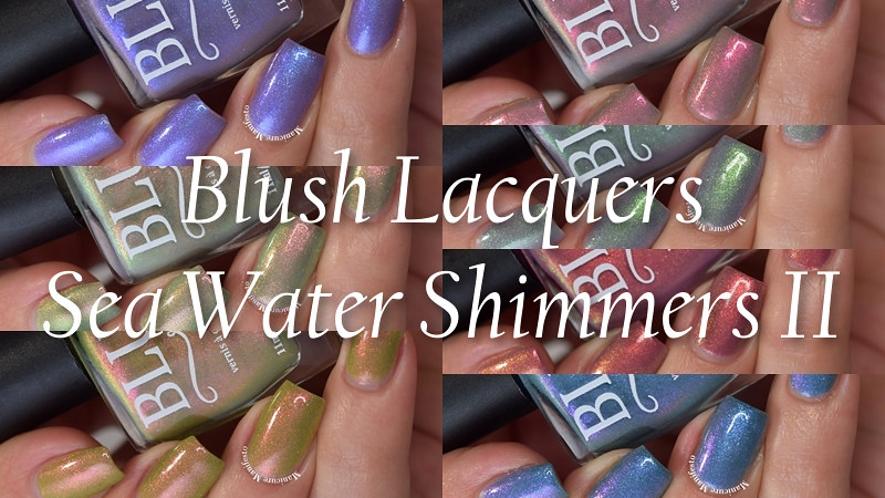 Blush Lacquers Sea Water Shimmer Part II