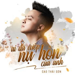 Cao Thái Sơn – Ai Đã Cướp Nụ Hôn Của Anh – iTunes AAC M4A – Single