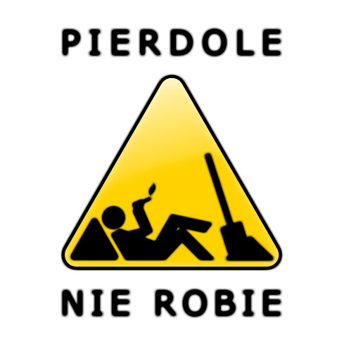 "New To You >> Pierdole Nie robie | ""How dare you work while the rest of us… 