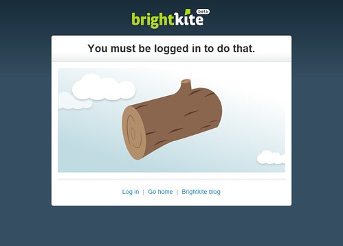 Brightkite you must be logged in to do that this is just