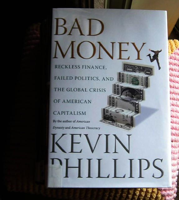 Bad Money By Kevin Phillips Ive Given This Book The Tit Flickr