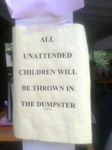 all unattended children will be thrown in the dumpster | by rockandrollgenius