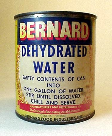 "HUH . . .?!? BERNARD DEHYDRATED WATER Product. (At last, Stephen Wright has some instructions: ""I bought some powdered water but I didn't know what to add."")* 