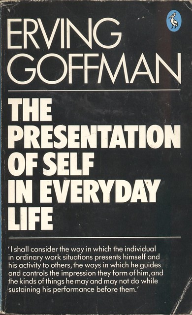 a review of goffmans the presentation of self in everyday life The presentation of self in everyday life  erving goffman all the world's a stage, and all the men and women merely players: they have their exits and their entrances.