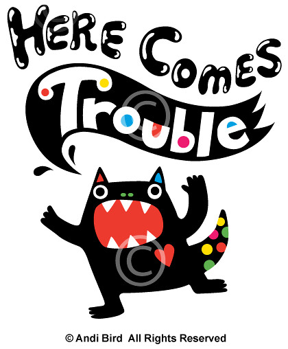 Here Comes Trouble T Shirt Amp Print Graphic Trouble Maker