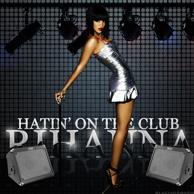 Rihanna - Hatin' On The Club | Cover for Rihanna's unrelease ... Rihanna