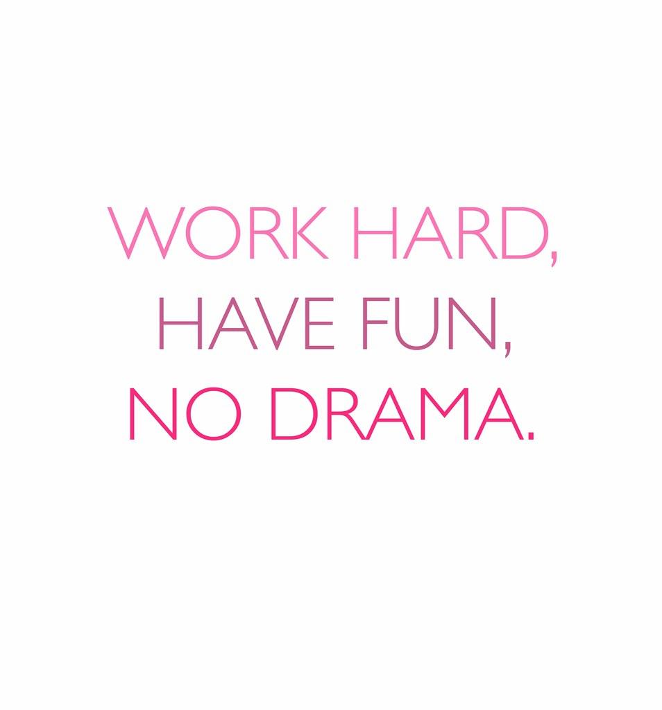 Hard Life Inspirational Quotes: Work Hard, Have Fun, No Drama.