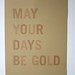 may your days be gold
